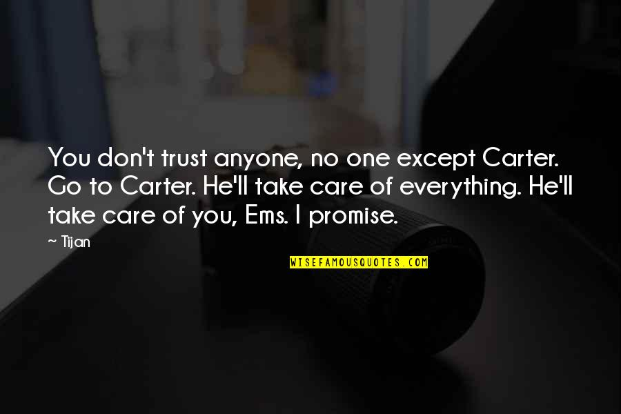 Don Trust Anyone Quotes By Tijan: You don't trust anyone, no one except Carter.