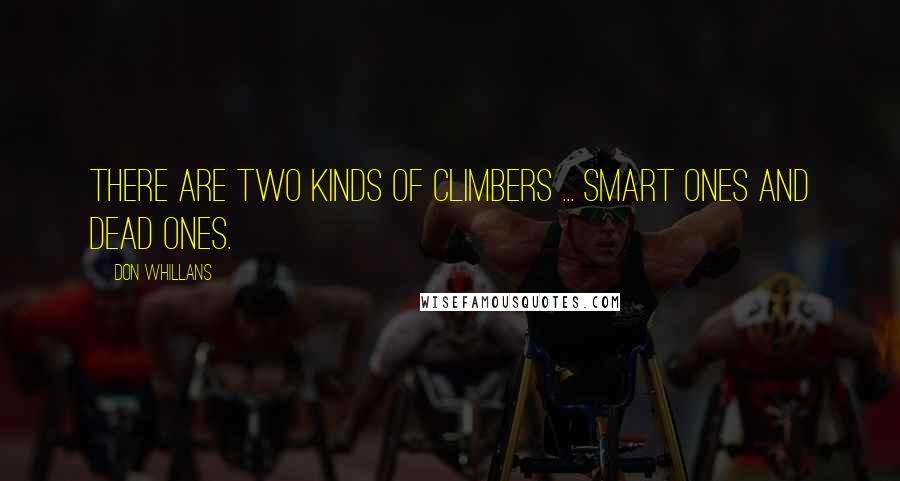 Don Whillans quotes: There are two kinds of climbers ... smart ones and dead ones.