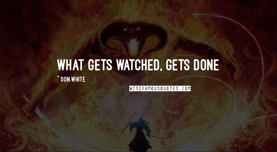 Don White quotes: What gets watched, gets done