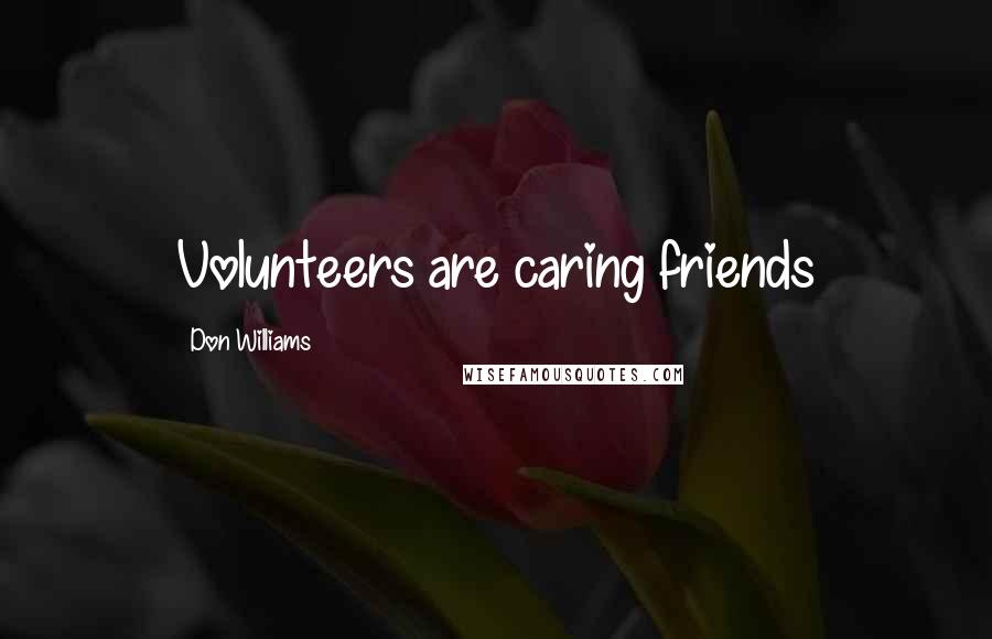 Don Williams quotes: Volunteers are caring friends