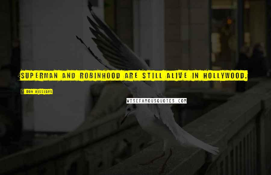 Don Williams quotes: Superman and Robinhood are still alive in Hollywood.