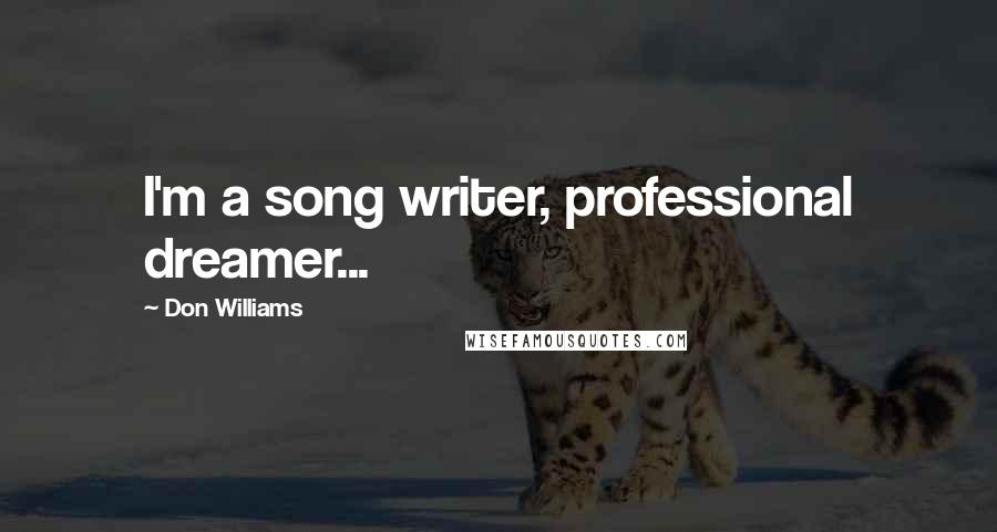 Don Williams quotes: I'm a song writer, professional dreamer...