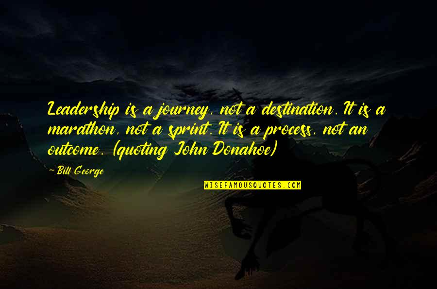 Donahoe Quotes By Bill George: Leadership is a journey, not a destination. It