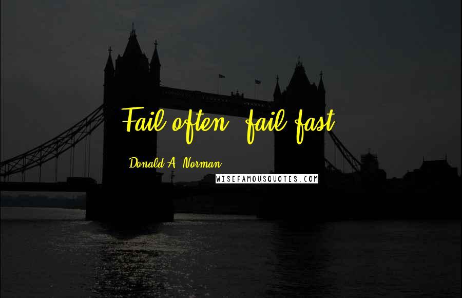 Donald A. Norman quotes: Fail often, fail fast,