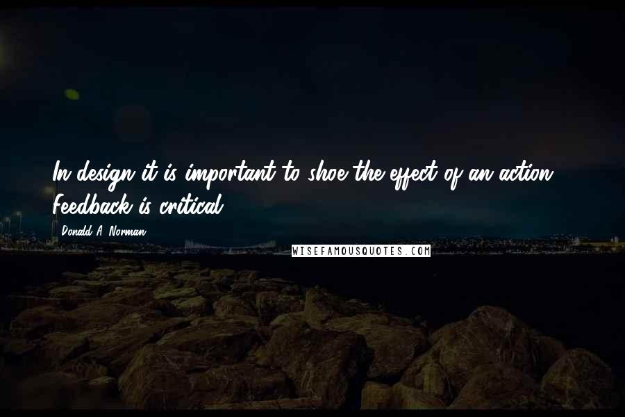Donald A. Norman quotes: In design it is important to shoe the effect of an action ... Feedback is critical.