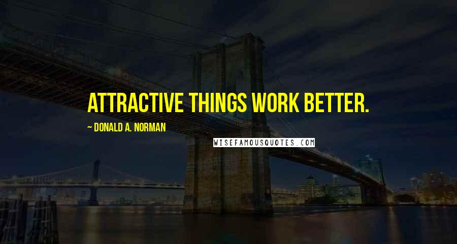 Donald A. Norman quotes: Attractive things work better.