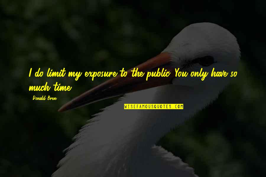 Donald Bren Quotes By Donald Bren: I do limit my exposure to the public.