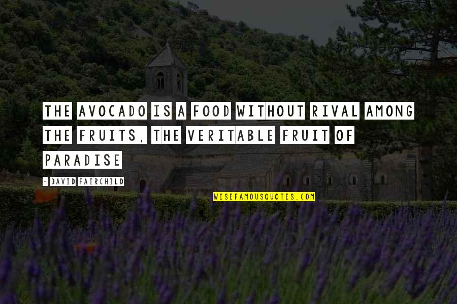 Donald Draper Quotes By David Fairchild: The avocado is a food without rival among