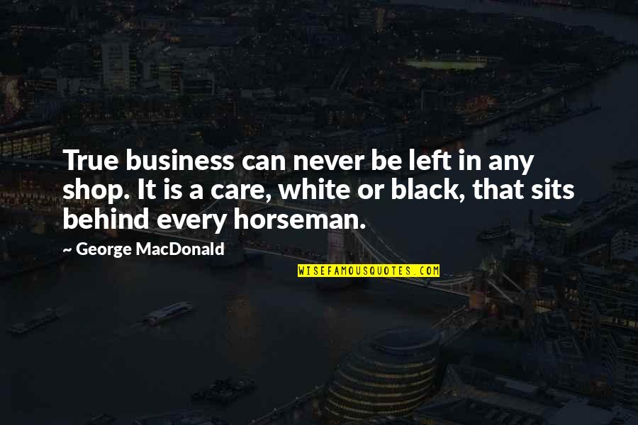 Donald Draper Quotes By George MacDonald: True business can never be left in any