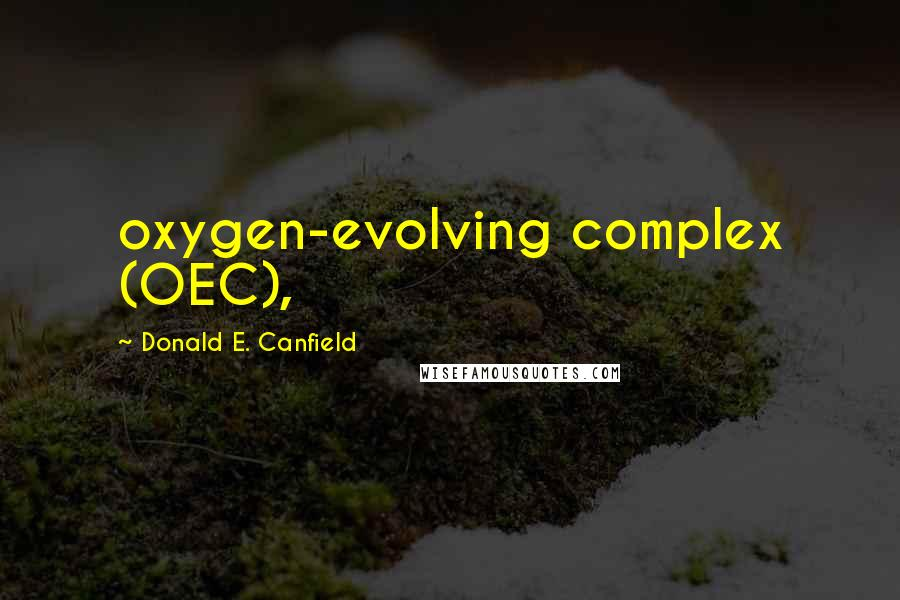 Donald E. Canfield quotes: oxygen-evolving complex (OEC),