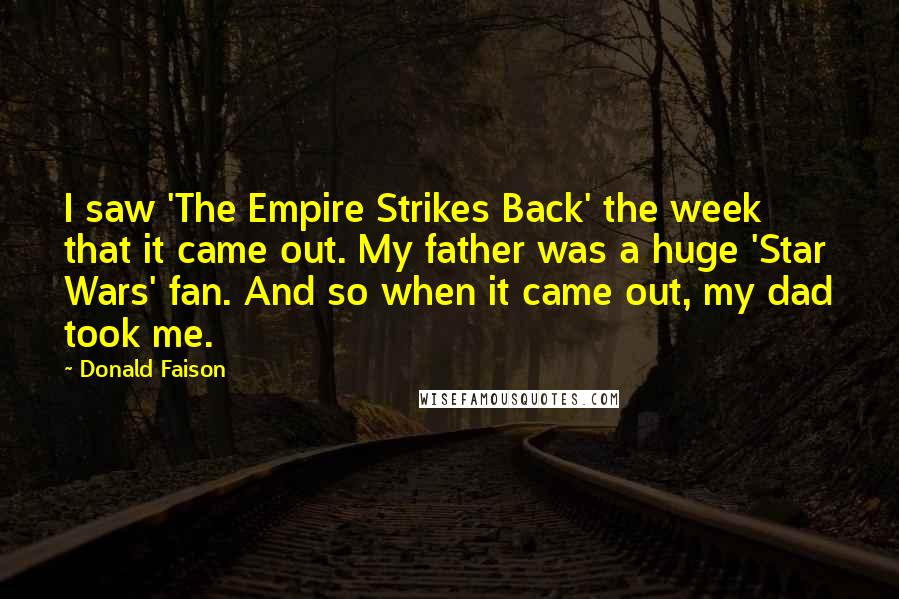 Donald Faison quotes: I saw 'The Empire Strikes Back' the week that it came out. My father was a huge 'Star Wars' fan. And so when it came out, my dad took me.