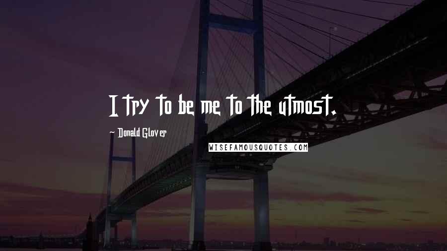 Donald Glover quotes: I try to be me to the utmost.