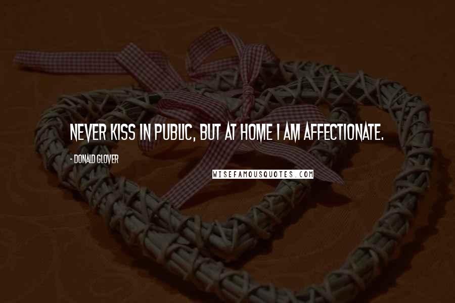 Donald Glover quotes: Never kiss in public, but at home I am affectionate.