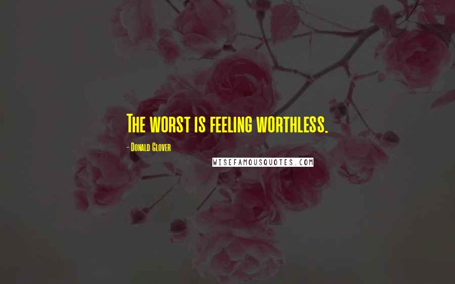Donald Glover quotes: The worst is feeling worthless.