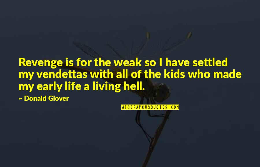 Donald Glover Quotes By Donald Glover: Revenge is for the weak so I have