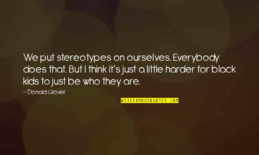 Donald Glover Quotes By Donald Glover: We put stereotypes on ourselves. Everybody does that.