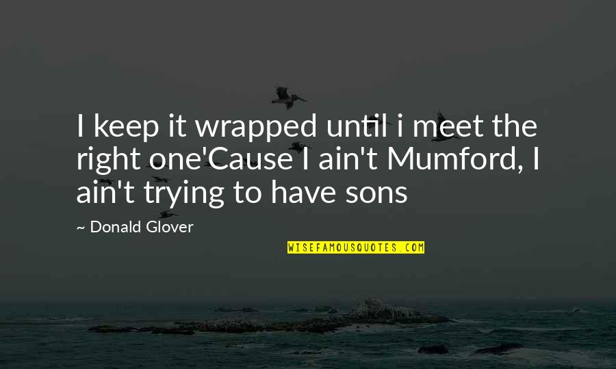 Donald Glover Quotes By Donald Glover: I keep it wrapped until i meet the
