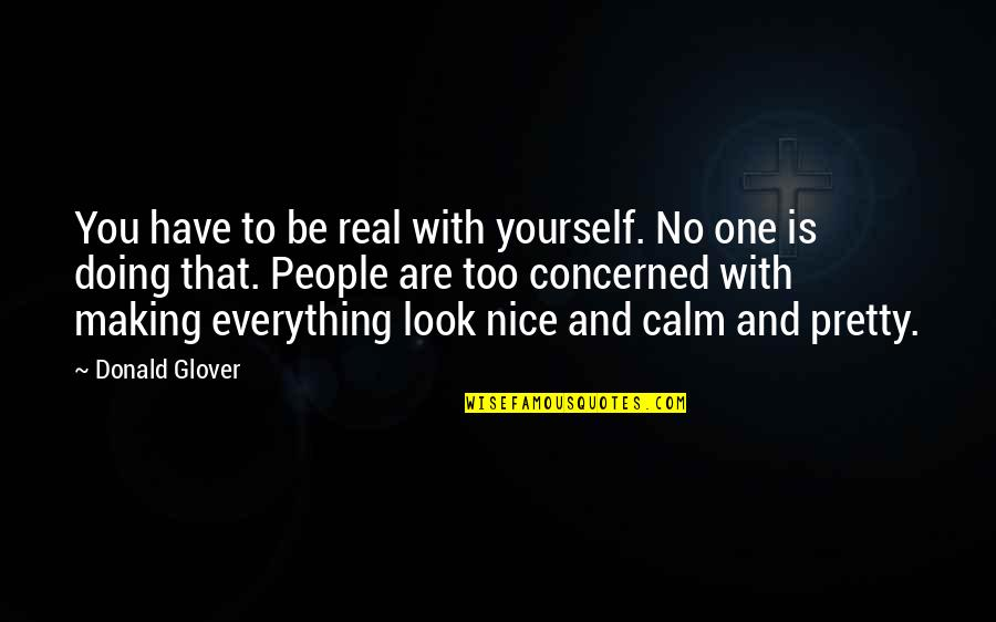 Donald Glover Quotes By Donald Glover: You have to be real with yourself. No