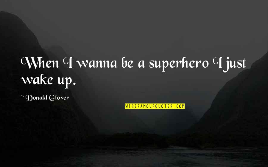 Donald Glover Quotes By Donald Glover: When I wanna be a superhero I just