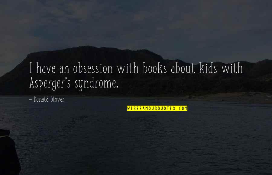 Donald Glover Quotes By Donald Glover: I have an obsession with books about kids