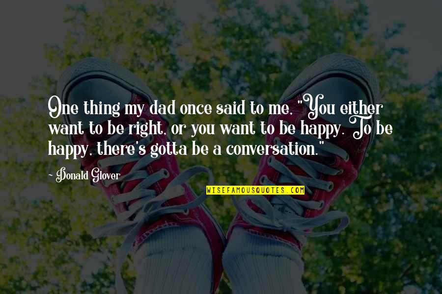 Donald Glover Quotes By Donald Glover: One thing my dad once said to me,