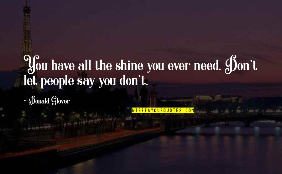Donald Glover Quotes By Donald Glover: You have all the shine you ever need.
