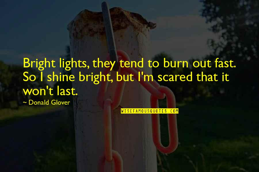 Donald Glover Quotes By Donald Glover: Bright lights, they tend to burn out fast.