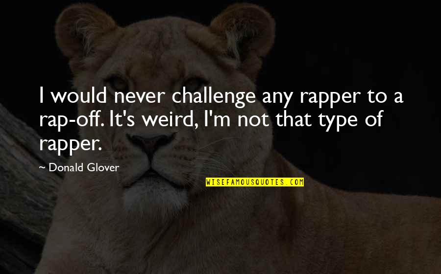 Donald Glover Quotes By Donald Glover: I would never challenge any rapper to a