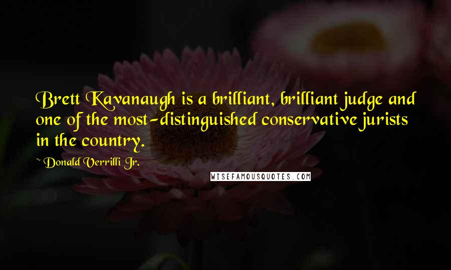 Donald Verrilli Jr. quotes: Brett Kavanaugh is a brilliant, brilliant judge and one of the most-distinguished conservative jurists in the country.