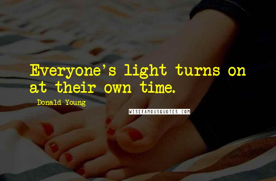 Donald Young quotes: Everyone's light turns on at their own time.