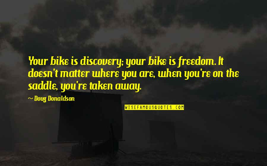 Donaldson Quotes By Doug Donaldson: Your bike is discovery; your bike is freedom.
