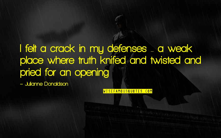 Donaldson Quotes By Julianne Donaldson: I felt a crack in my defenses -