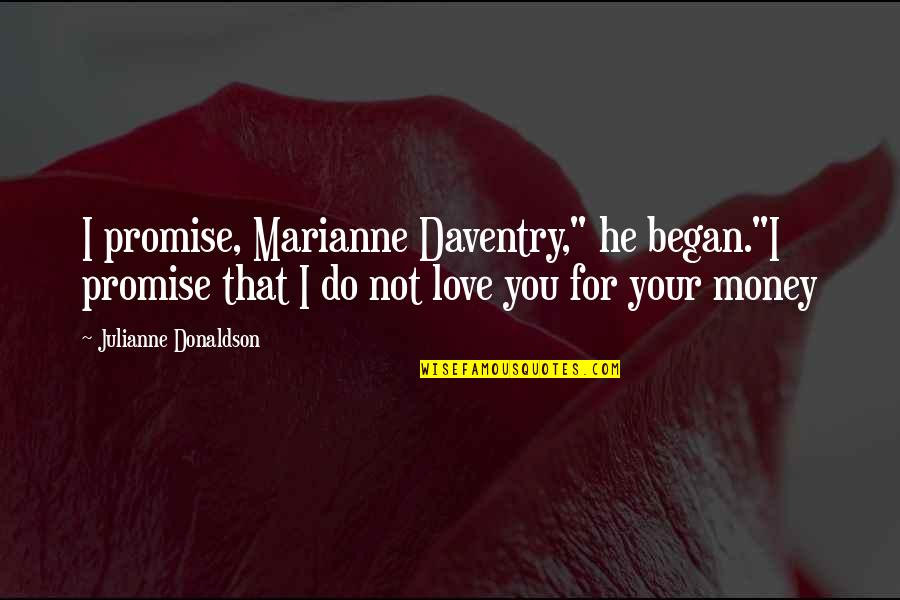 "Donaldson Quotes By Julianne Donaldson: I promise, Marianne Daventry,"" he began.""I promise that"