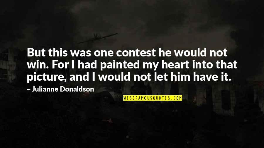 Donaldson Quotes By Julianne Donaldson: But this was one contest he would not