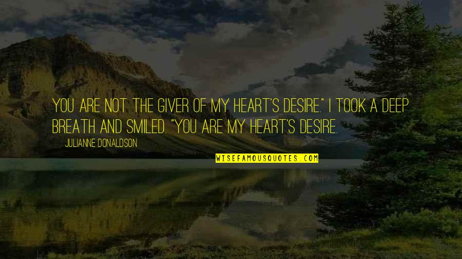 Donaldson Quotes By Julianne Donaldson: You are not The Giver of My Heart's