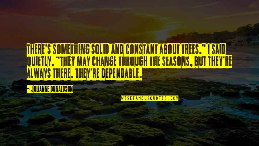 "Donaldson Quotes By Julianne Donaldson: There's something solid and constant about trees."" I"