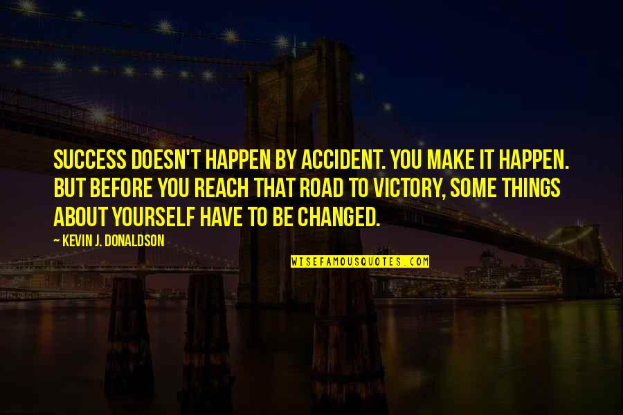 Donaldson Quotes By Kevin J. Donaldson: Success doesn't happen by accident. You make it
