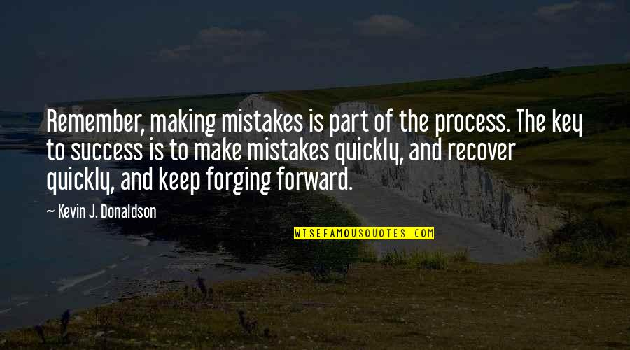 Donaldson Quotes By Kevin J. Donaldson: Remember, making mistakes is part of the process.