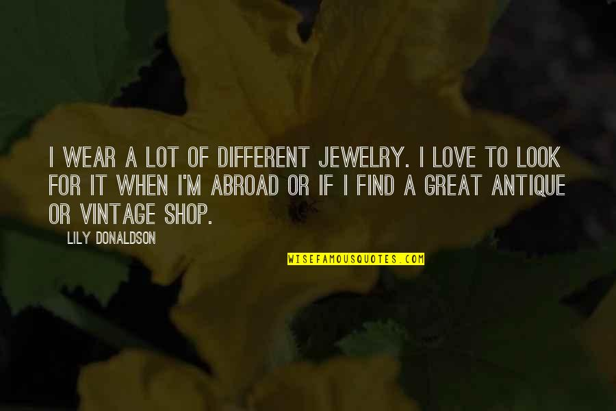 Donaldson Quotes By Lily Donaldson: I wear a lot of different jewelry. I