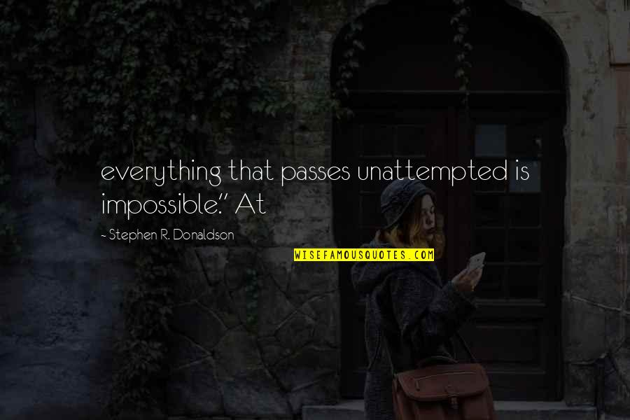 "Donaldson Quotes By Stephen R. Donaldson: everything that passes unattempted is impossible."" At"