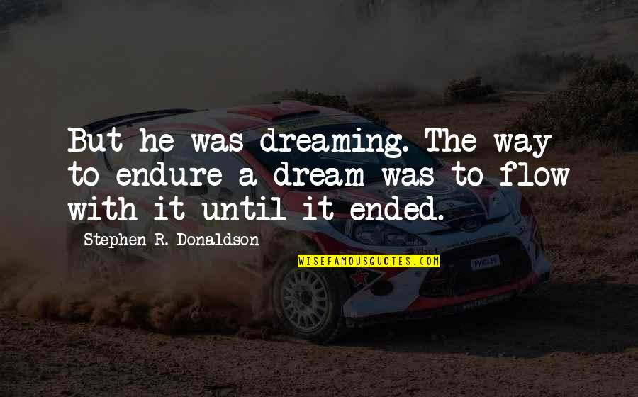 Donaldson Quotes By Stephen R. Donaldson: But he was dreaming. The way to endure