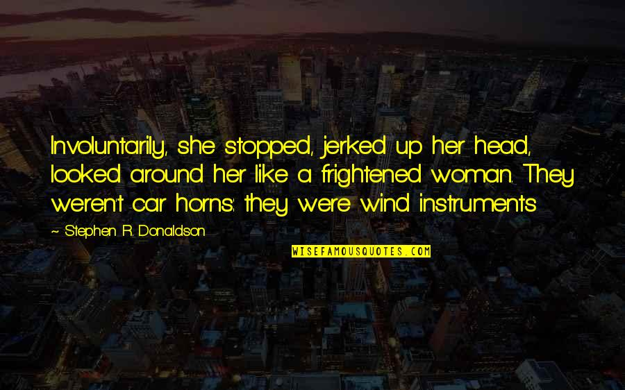 Donaldson Quotes By Stephen R. Donaldson: Involuntarily, she stopped, jerked up her head, looked