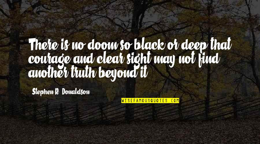 Donaldson Quotes By Stephen R. Donaldson: There is no doom so black or deep
