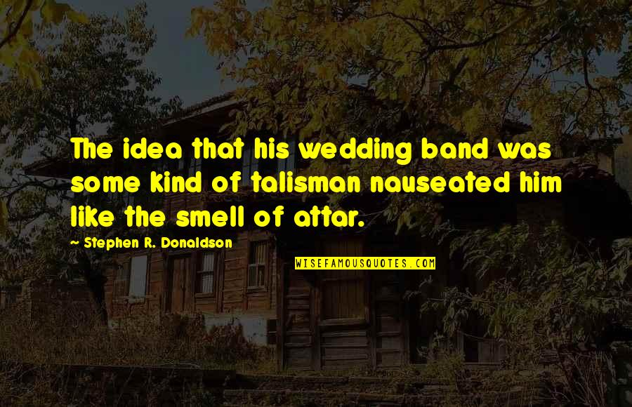 Donaldson Quotes By Stephen R. Donaldson: The idea that his wedding band was some
