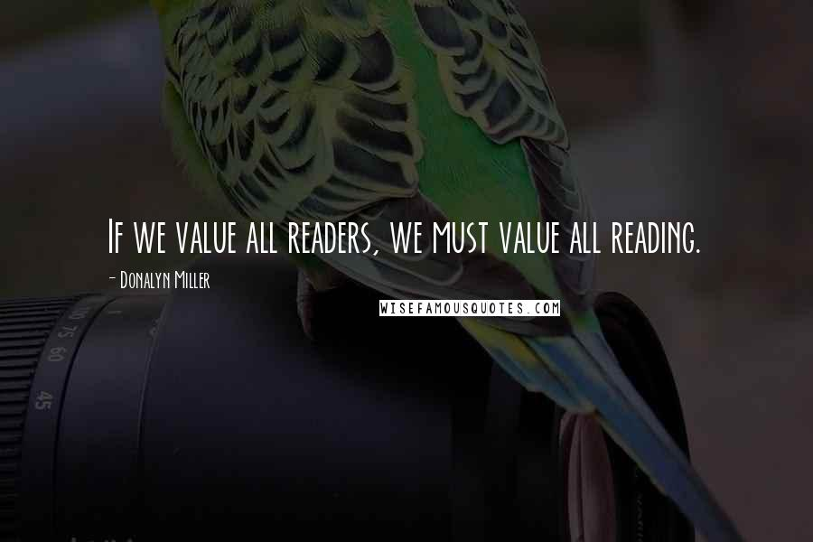 Donalyn Miller quotes: If we value all readers, we must value all reading.