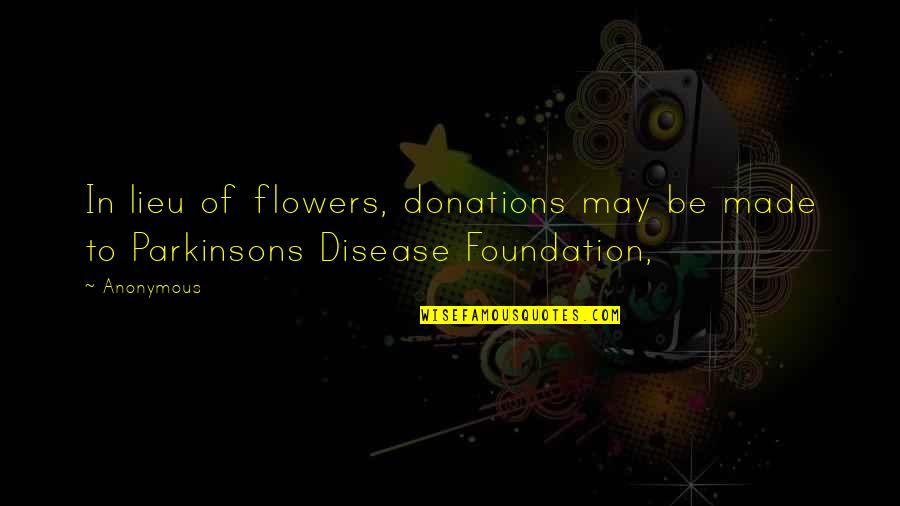 Donations Quotes By Anonymous: In lieu of flowers, donations may be made