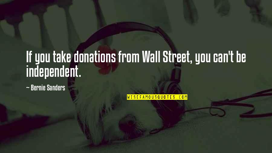 Donations Quotes By Bernie Sanders: If you take donations from Wall Street, you