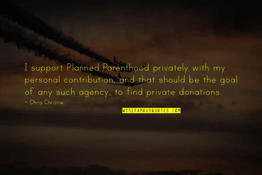 Donations Quotes By Chris Christie: I support Planned Parenthood privately with my personal