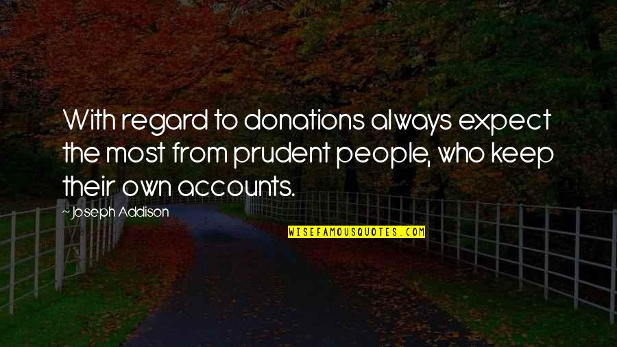 Donations Quotes By Joseph Addison: With regard to donations always expect the most