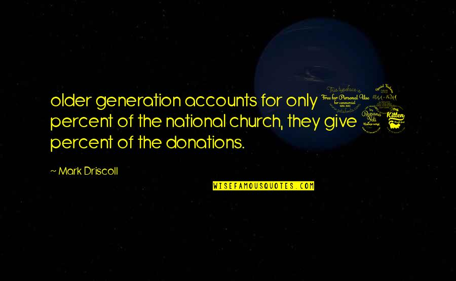 Donations Quotes By Mark Driscoll: older generation accounts for only 19 percent of